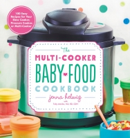 Jacket Image For: The Multi-Cooker Baby Food Cookbook