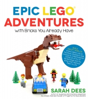Jacket Image For: Epic LEGO Adventures with Bricks You Already Have